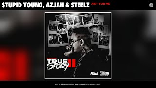 $tupid Young, Azjah & Steelz - Ain't For Me (Audio)