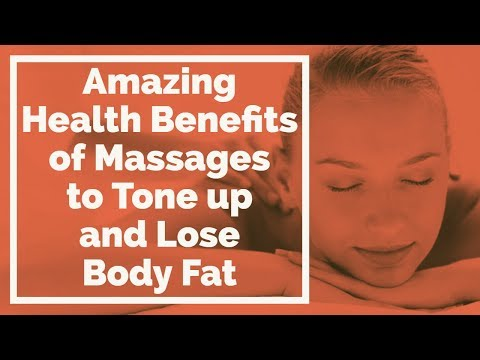 Amazing Health Benefits of Massages to Tone up and Lose Body Fat