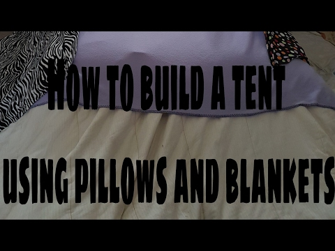 How to build a tent using pillows and blankets