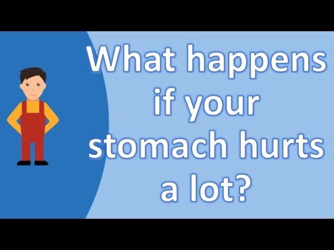 What happens if your stomach hurts a lot ? | Best and Top Health Answers