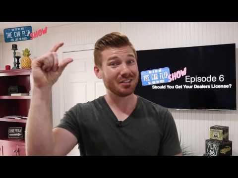 The Car Flip Show Episode 6: Should You Get a Dealer's License?