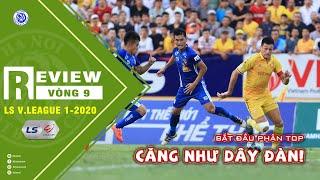 Review Vòng 9 V.League 2020 - Bắt đầu phân TOP - Căng như dây đàn