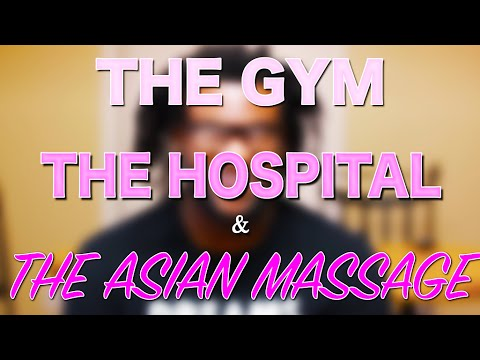 The Gym, The Hospital & The Asian Massage