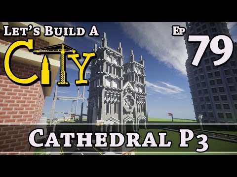 How To Build A City :: Minecraft :: Cathedral P3 :: E79 :: Z One N Only
