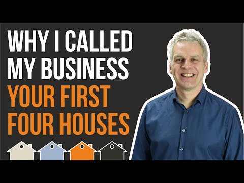 YOUR FIRST FOUR HOUSES May Seem Like An Odd Business Name - But Here's Why I Called It That