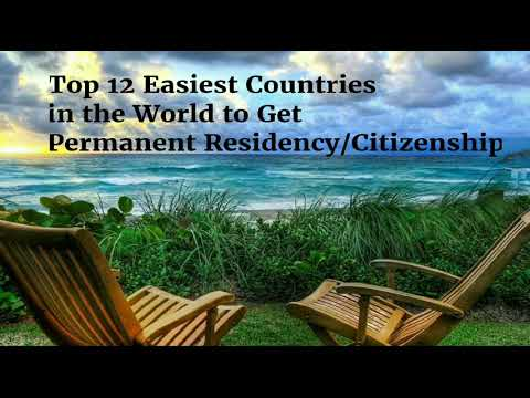 Top 12 Easiest Countries in the World to Get Permanent Residency/Citizenship in 2017