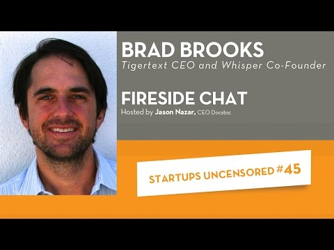 Fireside Chat with TigerText CEO & Whisper Co-Founder, Brad Brooks - Startups Uncensored #45