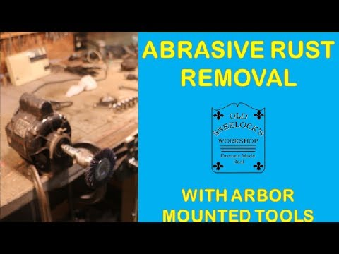 ABRASIVE RUST REMOVAL WITH ARBOR MOUNTED TOOLS
