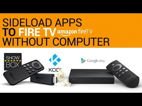Sideload Apps to the Amazon Fire TV (or Stick)  Without a Computer