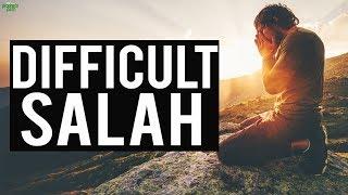 THE DIFFICULT SALAH