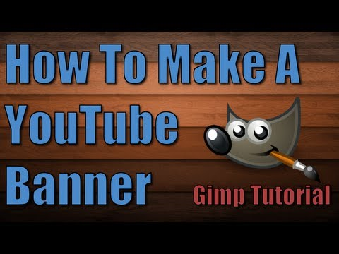 How To Make A Youtube Banner! [Gimp Version]
