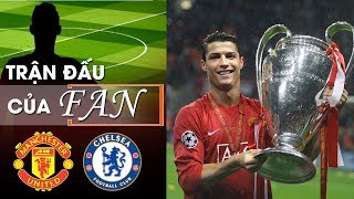 Trận đấu của fan | Man United vs Chelsea | CK Champions League 2007/08