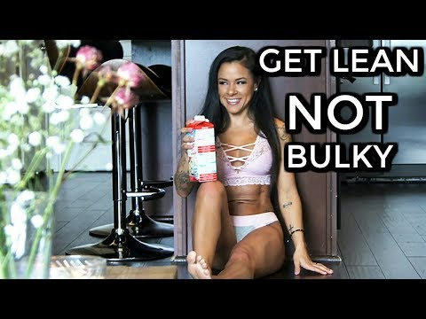 HOW TO: Get Lean NOT Bulky