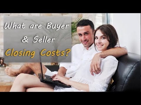 What are Buyer and Seller Closing Costs?