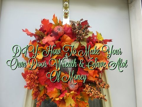 DIY: How To Make Your Own Fall Wreath & Save Yourself A Lot Of Money
