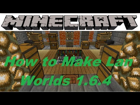 How to Make Lan worlds on Minecraft 1.6.4 ONLY
