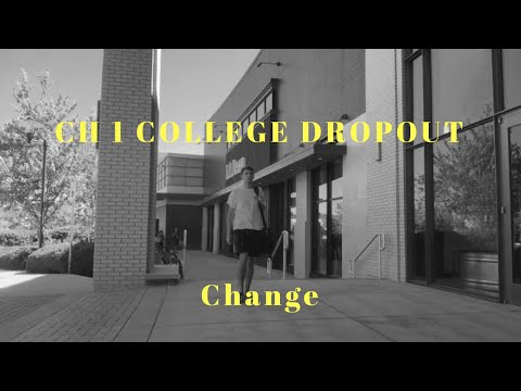 CH 1 COLLEGE DROPOUT | Change