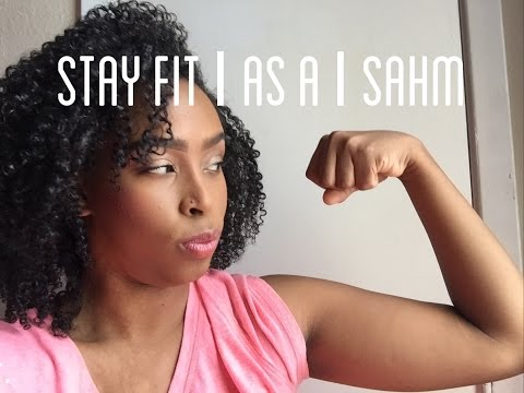 STAYING FIT | AS A | STAY AT HOME MOM