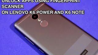 Lenovo K6 Power & K6 Note: How To Lock/Unlock Apps Using Fingerprint Scanner