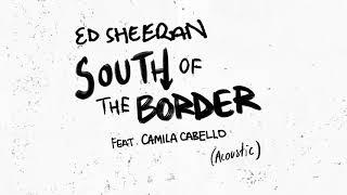 Ed Sheeran South Of The Border Feat Camila Cabello Acoustic