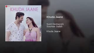 "Khuda Jaane(From""Khuda Jaane"")By Sunil Devbanshi | Soumee Sailsh"