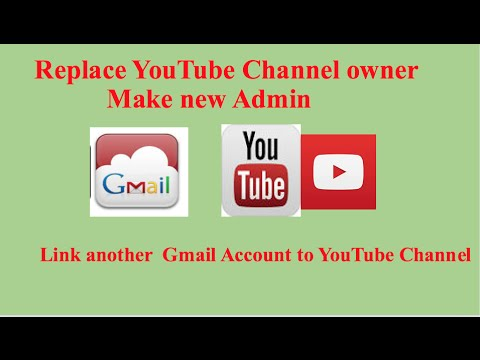 How to link youtube channel to another gmail account or make a new admin?