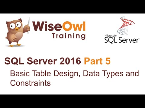 SQL Server 2016 Part 5 - Basic Table Design, Data Types and Constraints