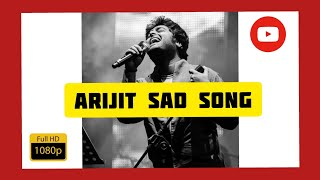 Arijit Singh ❤ very sad💔 heart touching song collection   long 1 hour you will cry অরিজিৎ দুঃখের গান