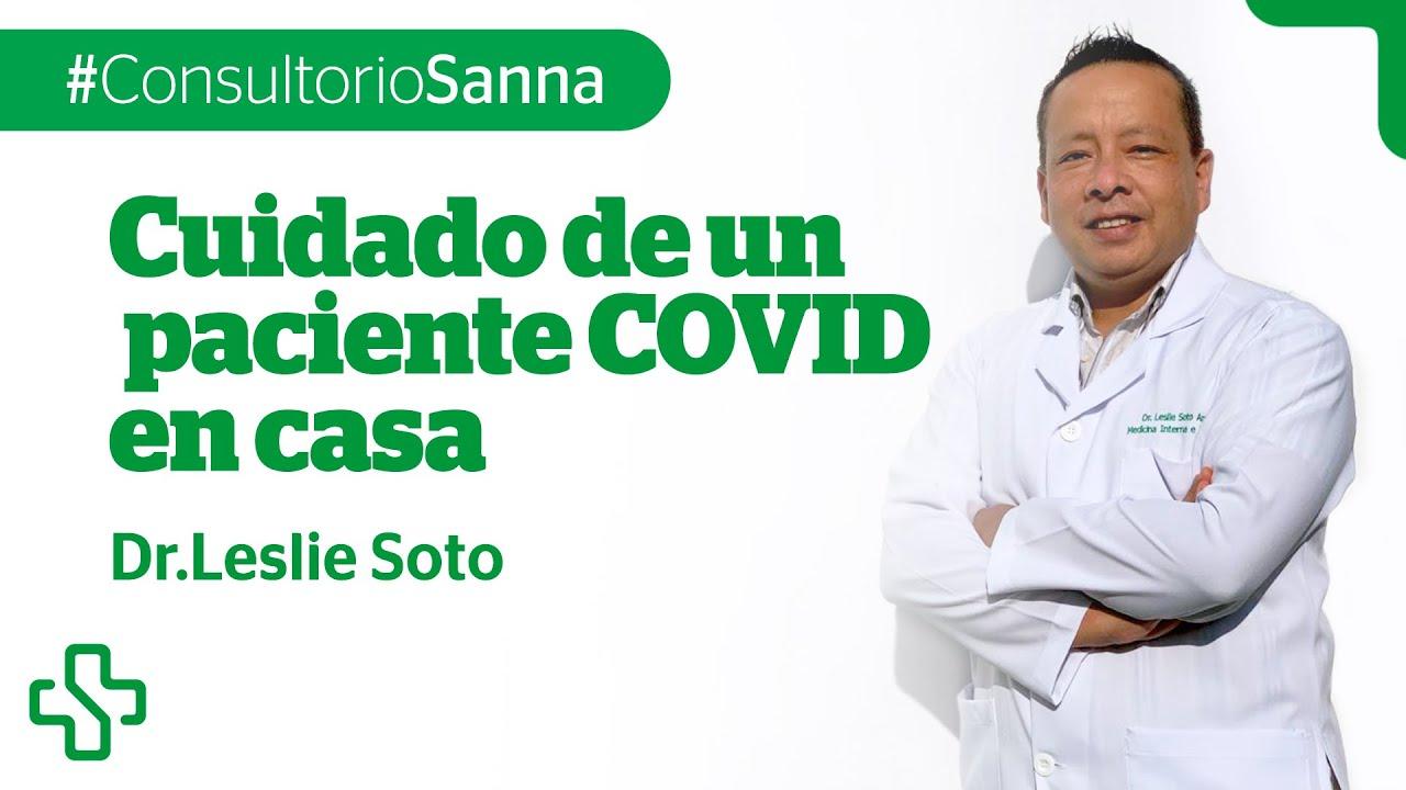 Dr. Leslie Soto - Cuidados de un paciente COVID en casa #ConsultorioSANNA