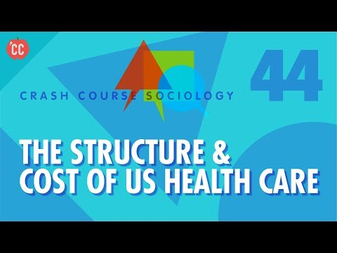 The Structure & Cost of US Health Care: Crash Course Sociology #44