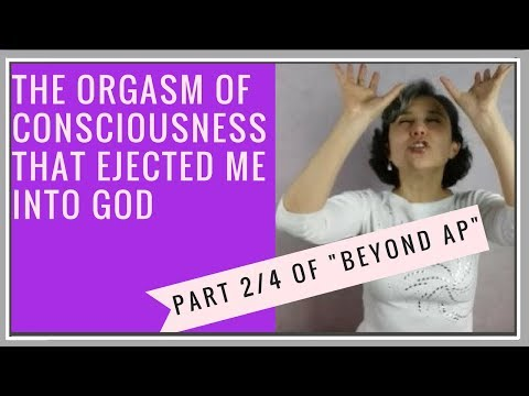 The Orgasm of Consciousness that Ejected me into God (Part 2 of Beyond Astral Projection)
