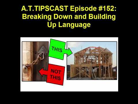 A.T.TIPSCAST Episode #152: Breaking Down and Building Up Language