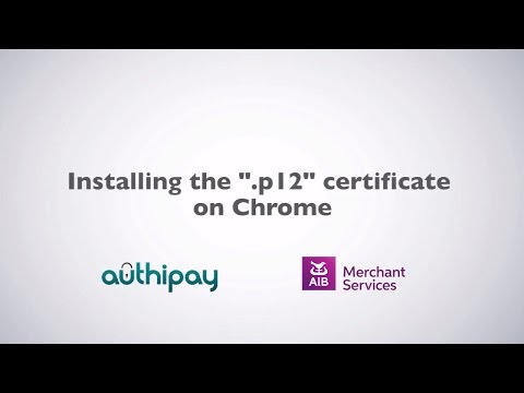 Authipay | Installing the p12 Certificate on Chrome  | AIB Merchant Services