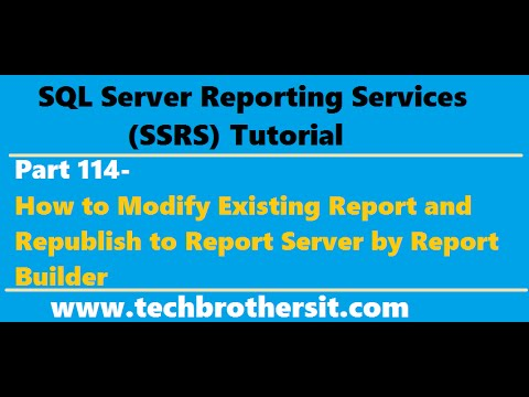 SSRS Tutorial Part 114-How to Modify Existing Report and Republish to Report Server by Report Build