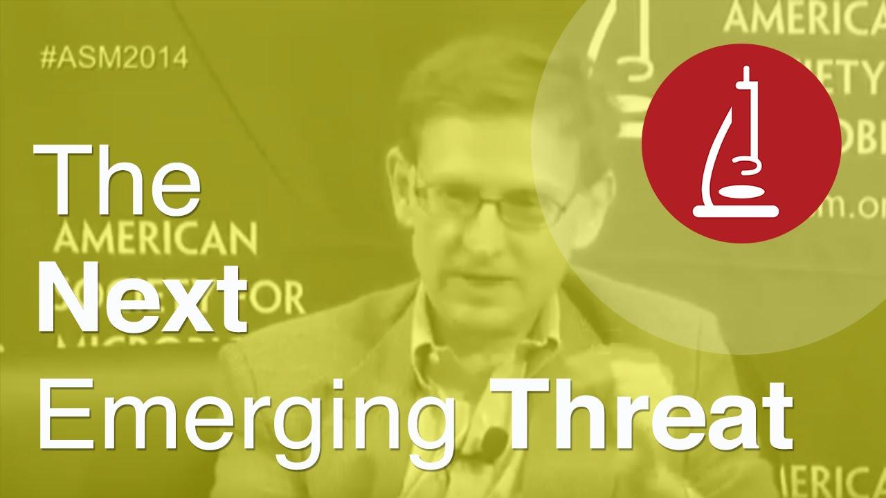 The Next Emerging (Disease) Threat - ASM Live 2014