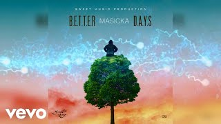 Masicka - Better Days (Official Audio)