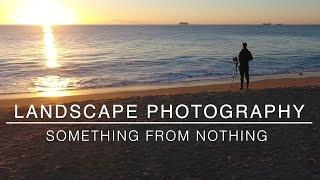 Landscape Photography | Something from Nothing