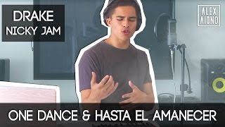 One Dance by Drake and Hasta el Amanecer by Nicky Jam | Mashup by Alex Aiono