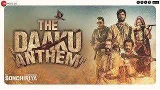 Sonchiriya | The Daaku Anthem | Sushant, Bhumi, Manoj, Ranvir | Abhishek C | 1st Mar 2019