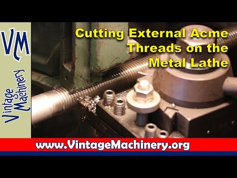 Cutting Right Hand External Acme Threads on the Metal Lathe