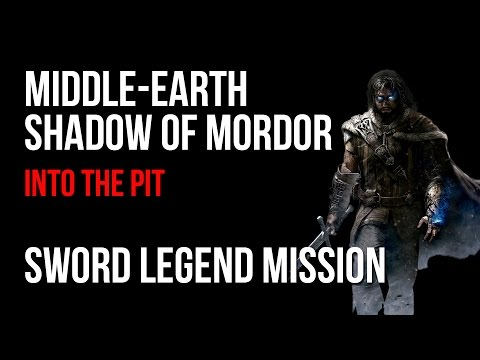 Middle Earth Shadow of Mordor Walkthrough Into The Pit Sword Legend Mission Guide