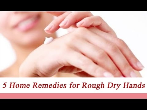 5 Home Remedies for Rough Dry Hands