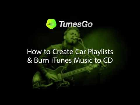 TunesGo: How To Create Car Playlists & Burn iTunes Music to CD