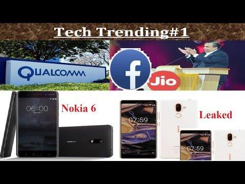 Nokia 6, jio Fb gift, Qualcomm download speed 2GBps, Nokia 7 plus & 1 photo leaked (T trending 1)