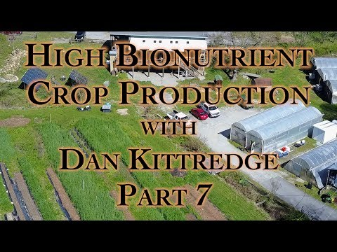 High Bionutrient Crop Production with Dan Kittredge Part 7