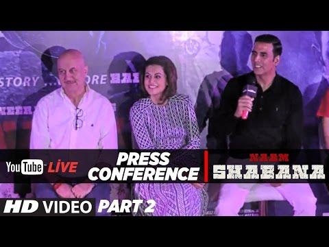 LIVE : Press Conference Part  2  Naam Shabana   Akshay Kumar, Taapsee Pannu, Anupam Kher   Manoj