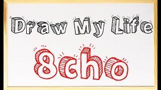 DRAW MY LIFE | 8cho