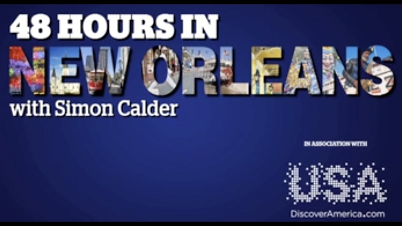 48 Hours In New Orleans with Simon Calder