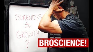 """Muscle Soreness and Muscle Growth (""""BROSCIENCE"""" REVEALED!)"""