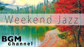 Weekend Jazz Mix - Slow Jazz Music - Relaxing Jazz Music - Have a nice weekend.